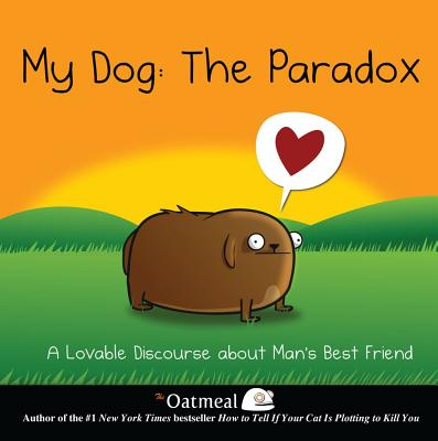 My Dog: the Paradox By The Oatmeal/ Inman, Matthew